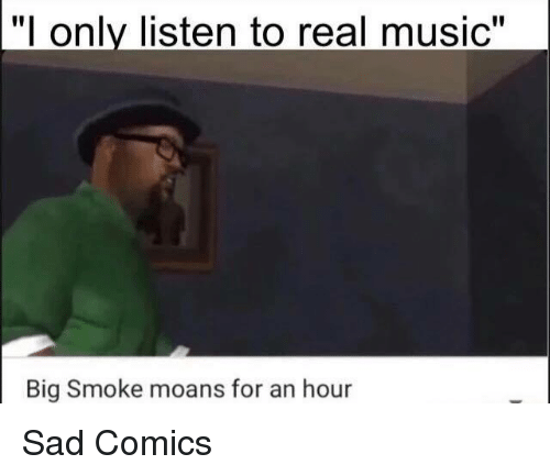 Funny big smoke order memes of 2017 on sizzle for Listen to house music