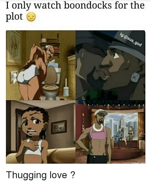 Memes, 🤖, and Plot: I only watch boondocks for the  plot Thugging love ?