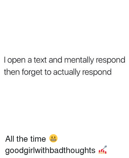 Memes, Text, and Time: I open a text and mentally respond  then forget to actually respond All the time 😬 goodgirlwithbadthoughts 💅🏼