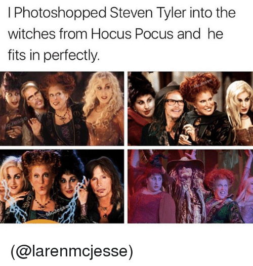 Steven Tyler, Hocus Pocus, and Dank Memes: I Photoshopped Steven Tyler into the  witches from Hocus Pocus and he  fits in perfectly (@larenmcjesse)