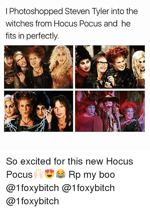 Boo, Funny, and Steven Tyler: I Photoshopped Steven Tyler into the  witches from Hocus Pocus and he  fits in perfectly So excited for this new Hocus Pocus🙌🏻😍😂 Rp my boo @1foxybitch @1foxybitch @1foxybitch