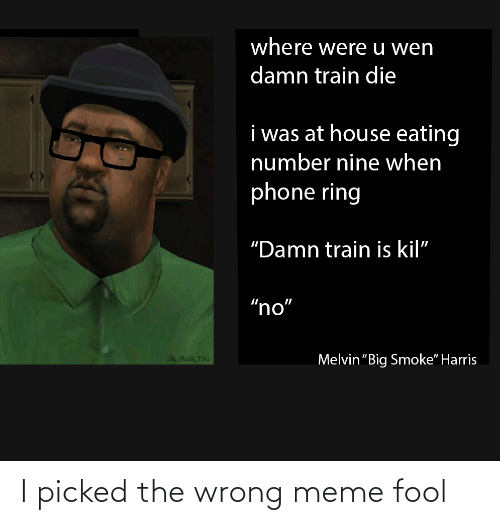 Wrong Meme: I picked the wrong meme fool