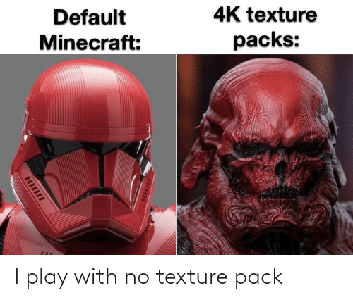 texture: I play with no texture pack