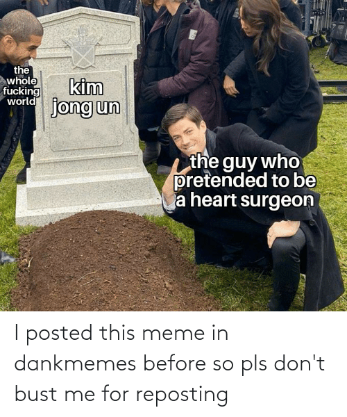 bust: I posted this meme in dankmemes before so pls don't bust me for reposting