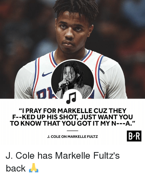 "Markelle Fultz: ""I PRAY FOR MARKELLE CUZ THEY  F--KED UP HIS SHOT, JUST WANT YOU  TO KNOW THAT YOU GOT IT MY N---A.""  B-R  J. COLE ON MARKELLE FULTZ J. Cole has Markelle Fultz's back 🙏"
