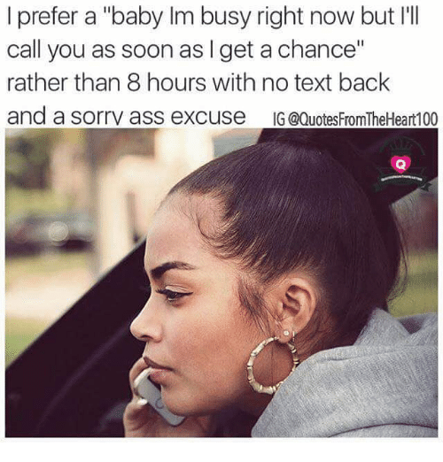 """No Text: I prefer a """"baby lm busy right now but I'll  call you as soon as l get a chance""""  rather than 8 hours with no text back  and a sorry ass excuse  IG @Quotes FromTheHeart100"""