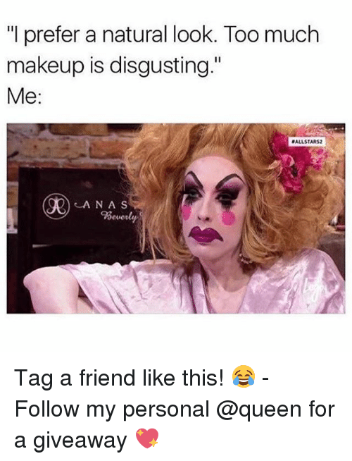 """Too Much: """"I prefer a natural look. Too much  makeup is disgusting.""""  Me:  ALLSTARS2  A NA S Tag a friend like this! 😂 - Follow my personal @queen for a giveaway 💖"""