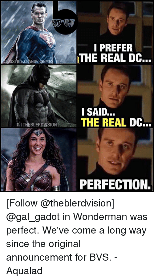 Justice League, The Real, and Announcement: I PREFER  THE REAL DC...  I SAID.  IGITHEBLERDUSION  THE REAL DC...  PERFECTION. [Follow @theblerdvision] @gal_gadot in Wonderman was perfect. We've come a long way since the original announcement for BVS. - Aqualad