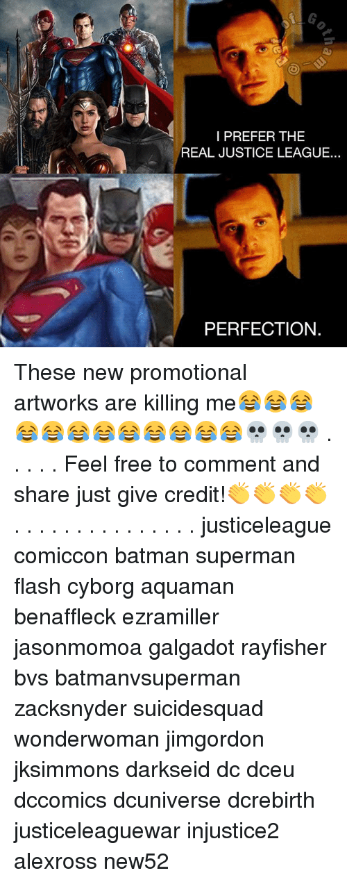 Feeling Free: I PREFER THE  REAL JUSTICE LEAGUE...  PERFECTION. These new promotional artworks are killing me😂😂😂😂😂😂😂😂😂😂😂😂💀💀💀 . . . . . Feel free to comment and share just give credit!👏👏👏👏 . . . . . . . . . . . . . . . justiceleague comiccon batman superman flash cyborg aquaman benaffleck ezramiller jasonmomoa galgadot rayfisher bvs batmanvsuperman zacksnyder suicidesquad wonderwoman jimgordon jksimmons darkseid dc dceu dccomics dcuniverse dcrebirth justiceleaguewar injustice2 alexross new52