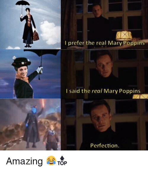 Amazing: I prefer the real Mary Poppins  I said the real Mary Poppins  Perfection <p>Amazing 😂🔝</p>