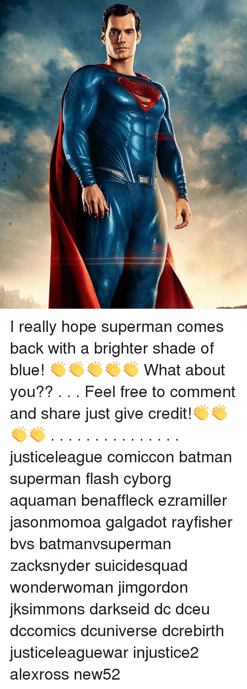 Feeling Free: I really hope superman comes back with a brighter shade of blue! 👏👏👏👏👏 What about you?? . . . Feel free to comment and share just give credit!👏👏👏👏 . . . . . . . . . . . . . . . justiceleague comiccon batman superman flash cyborg aquaman benaffleck ezramiller jasonmomoa galgadot rayfisher bvs batmanvsuperman zacksnyder suicidesquad wonderwoman jimgordon jksimmons darkseid dc dceu dccomics dcuniverse dcrebirth justiceleaguewar injustice2 alexross new52