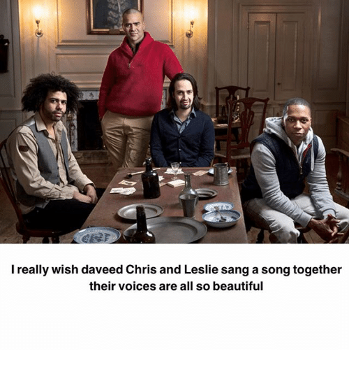 Sanged: I really wish daveed Chris and Leslie sang a song together  their voices are all so beautiful
