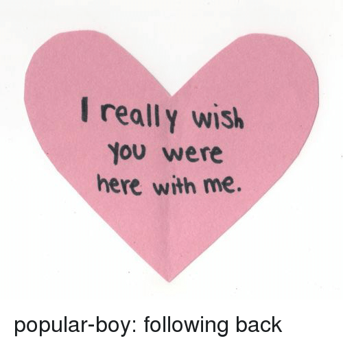 I Really Wish You Were Here: I really wish  You were  here with me. popular-boy:  following back ♡
