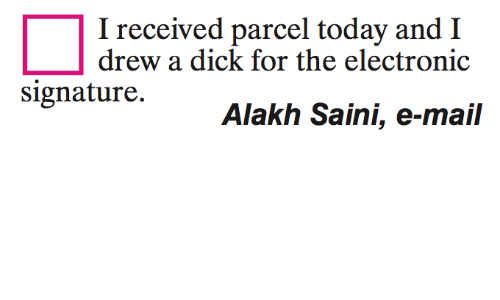 Electronical: I received parcel today and I  drew a dick for the electronic  signature.  Alakh Saini, e-mail