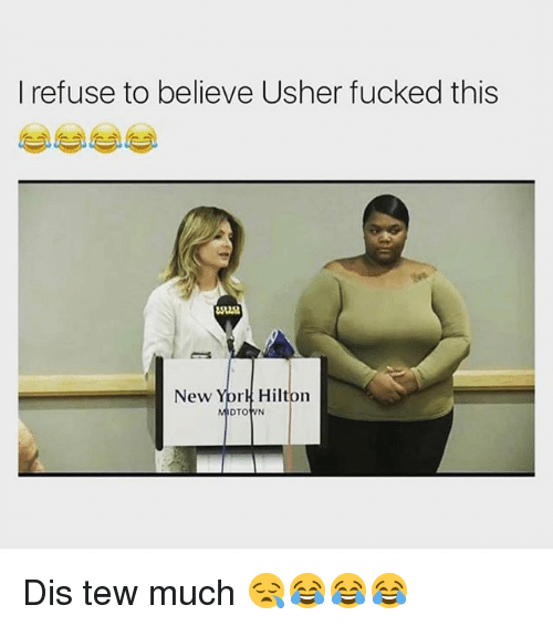 Dis Tew Much: I refuse to believe Usher fucked this  New Yprk Hilton Dis tew much 😪😂😂😂