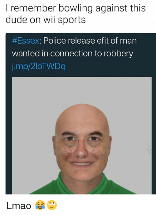 Dude, Lmao, and Memes: I remember bowling against this  dude on wii sports  #Essex: Police release efit of man  wanted in connection to robbery  j.mp/2lOTWDq Lmao 😂🙄