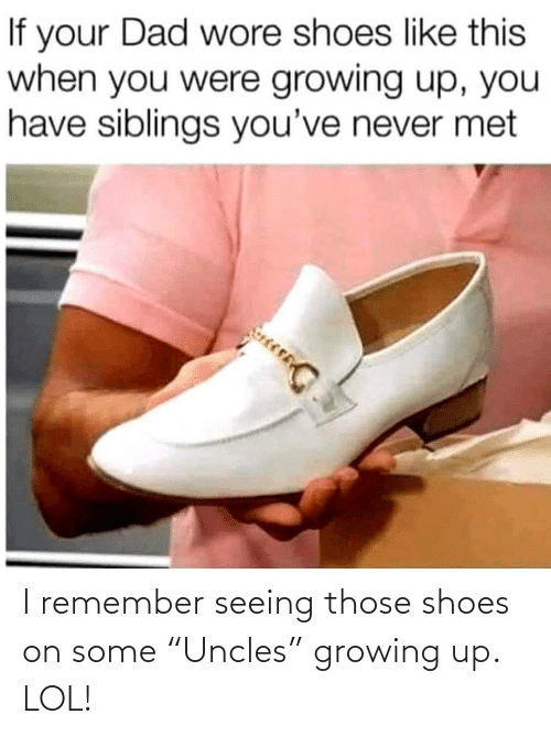 "i remember: I remember seeing those shoes on some ""Uncles"" growing up. LOL!"