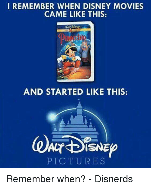 Funny: I REMEMBER WHEN DISNEY MOVIES  CAME LIKE THIS:  AND STARTED LIKE THIS:  CT DISNE  PICTURES Remember when? - Disnerds