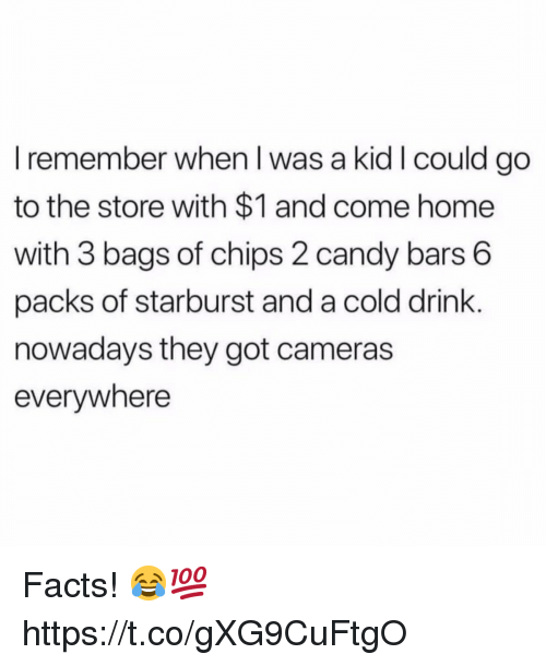 starburst: I remember when I was a kid I could go  to the store with $1 and come home  with 3 bags of chips 2 candy bars 6  packs of starburst and a cold drink.  nowadays they got cameras  everywhere Facts! 😂💯 https://t.co/gXG9CuFtgO