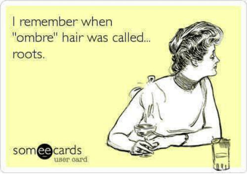 """ombre: I remember when  """"ombre"""" hair was called...  roots  SOm  ee  cards  user card"""