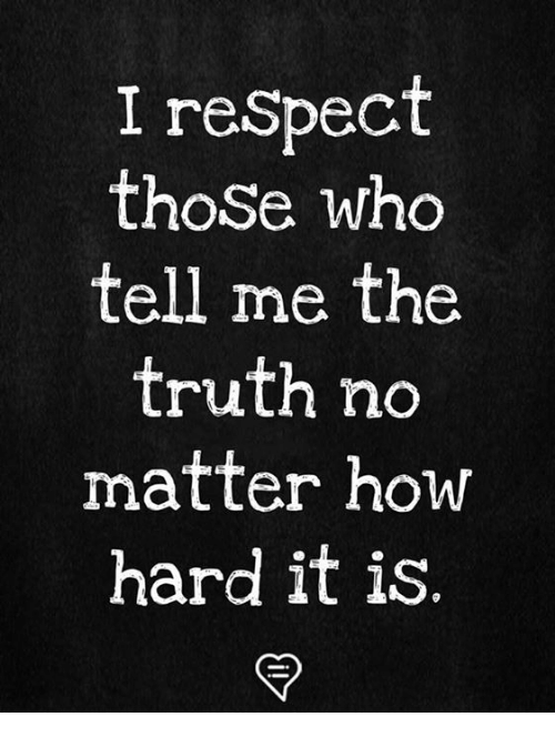 Memes, Respect, and Truth: I reSpect  thoSe who  tell me the  truth no  matter how  hard it is