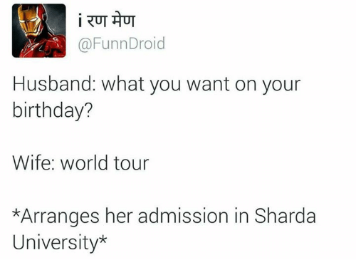 funn: i RUT AUT  Funn Droid  Husband: what you want on your  birthday?  Wife world tour  *Arranges her admission in Sharda  University*