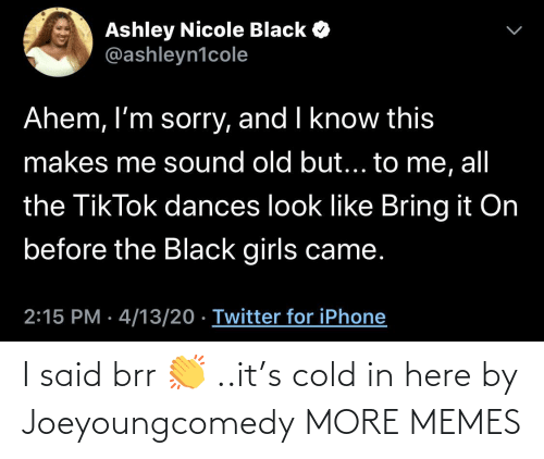 Cold: I said brr 👏 ..it's cold in here by Joeyoungcomedy MORE MEMES
