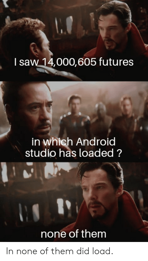 futures: I saw 14,000,605 futures  in which Android  studio has loaded?  none of them In none of them did load.
