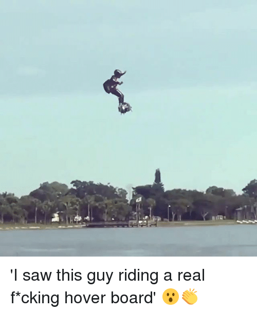 Memes, Saw, and Board: 'I saw this guy riding a real f*cking hover board' 😮👏