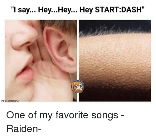 """Memes, 🤖, and Song: """"I say... Hey...Hey... Hey START:DASH""""  RAUDMEN One of my favorite songs -Raiden-"""
