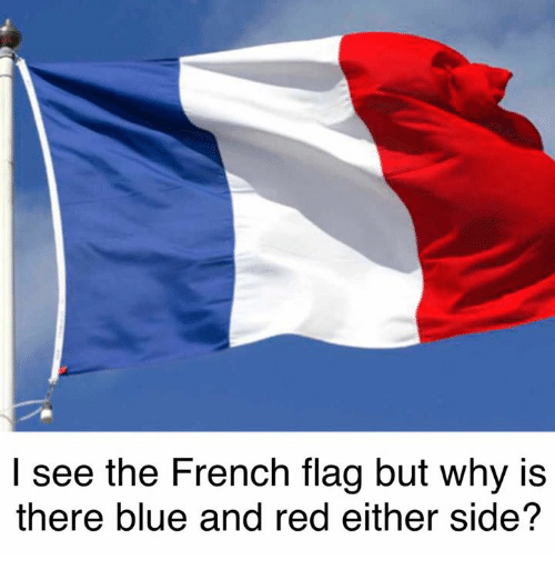 french flag: I see the French flag but why is  there blue and red either side?