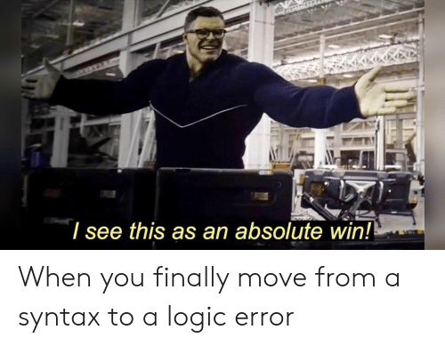 syntax: I see this as an absolute win! When you finally move from a syntax to a logic error