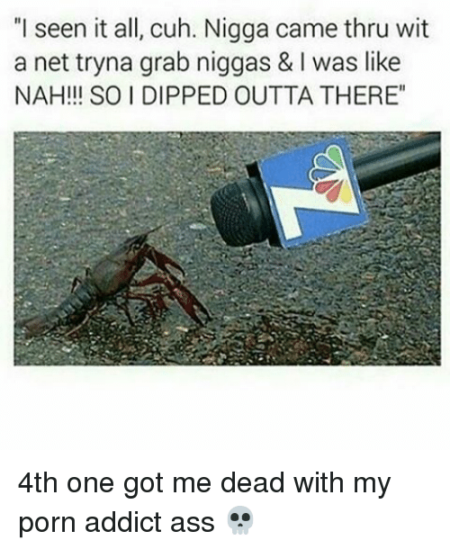 """Ass, Memes, and Porn: """"I seen it all, cuh. Nigga came thru wit  a net tryna grab niggas & l was like  NAH!!! SO I DIPPED OUTTA THERE"""" 4th one got me dead with my porn addict ass 💀"""
