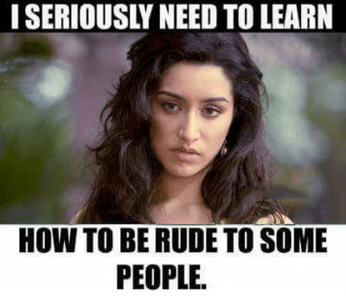 25 best memes about being rude being rude memes