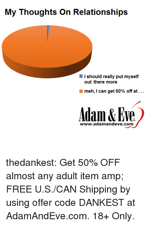 Dankest: I should really put myself  out there more  meh, I can get 50% off at . . .  Adam&Eve  www.adamandeve.com thedankest:  Get 50% OFF almost any adult item  amp; FREE U.S./CAN Shipping by using offer code DANKEST at AdamAndEve.com.  18+ Only.