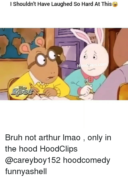 Arthur, Bruh, and Funny: I Shouldn't Have Laughed So Hard At ThisG Bruh not arthur lmao , only in the hood HoodClips @careyboy152 hoodcomedy funnyashell