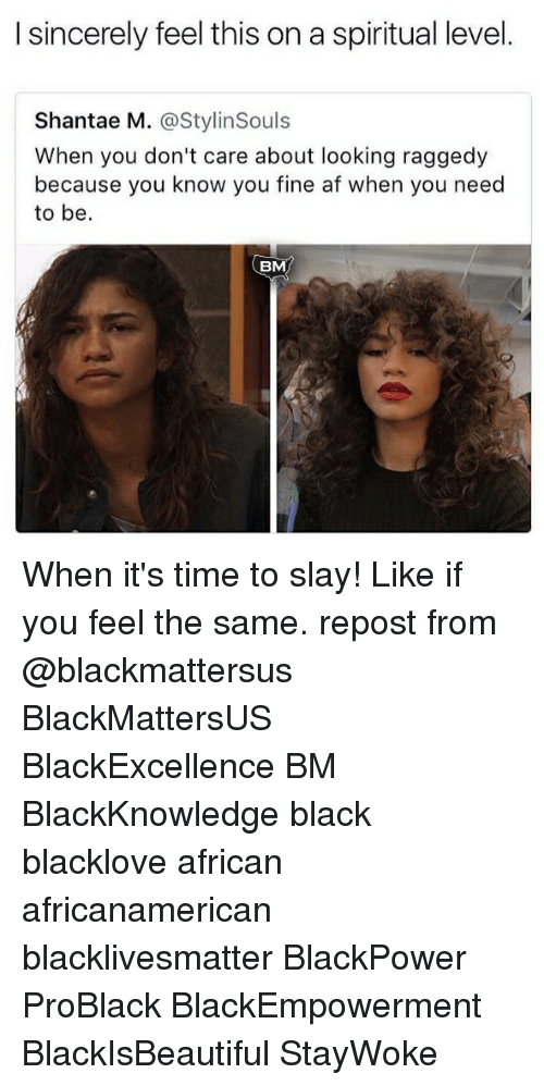 You Fine: I sincerely feel this on a spiritual level  Shantae M. @StylinSouls  When you don't care about looking raggedy  because you know you fine af when you need  to be.  BM When it's time to slay! Like if you feel the same. repost from @blackmattersus BlackMattersUS BlackExcellence BM BlackKnowledge black blacklove african africanamerican blacklivesmatter BlackPower ProBlack BlackEmpowerment BlackIsBeautiful StayWoke