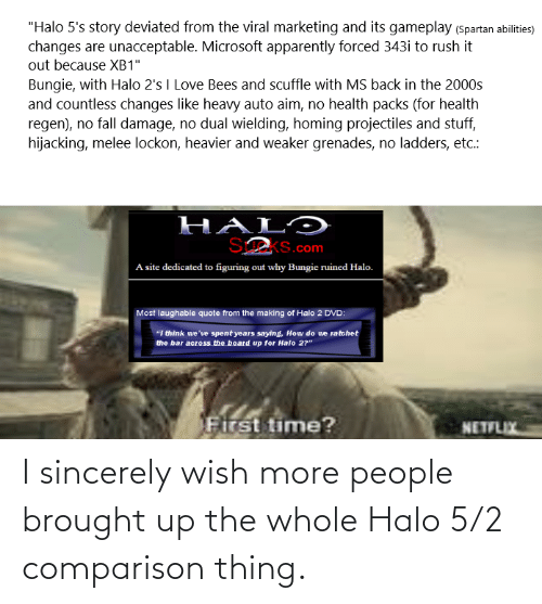 Halo: I sincerely wish more people brought up the whole Halo 5/2 comparison thing.
