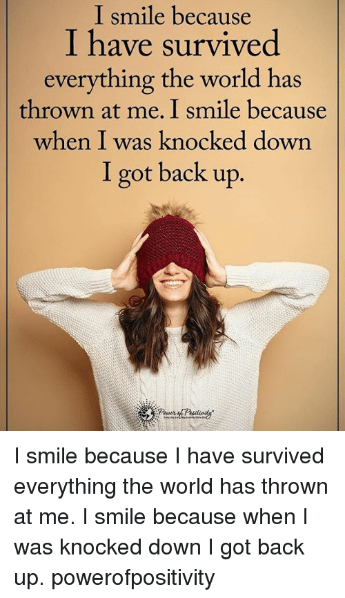 knock down: I smile because  I have survived  everything the world has  thrown at me. I smile because  when I was knocked down  I got back up. I smile because I have survived everything the world has thrown at me. I smile because when I was knocked down I got back up. powerofpositivity