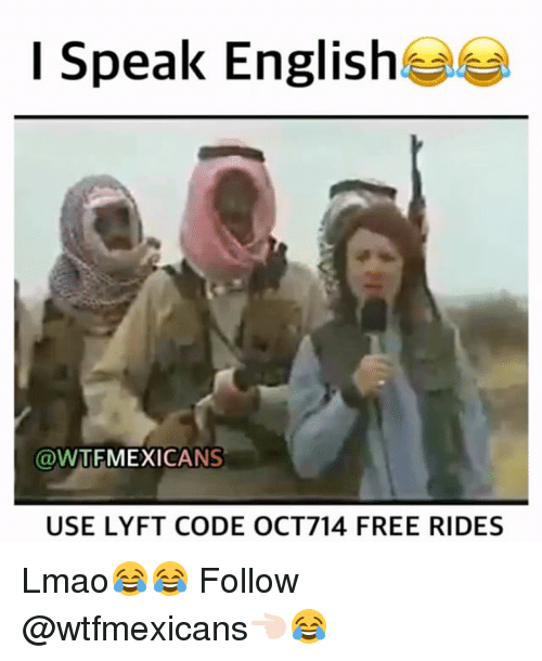 Memes, 🤖, and Code: I Speak English  @WTF MEXICANS  USE LYFT CODE OCT714 FREE RIDES Lmao😂😂 Follow @wtfmexicans👈🏻😂