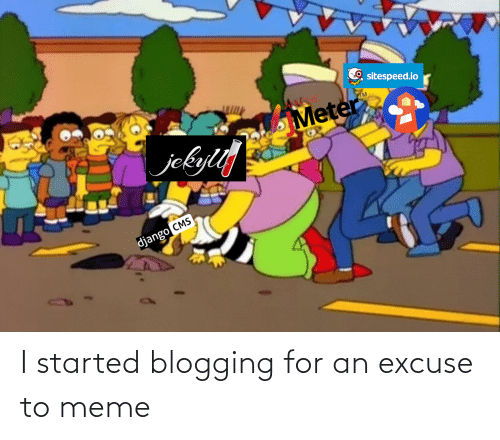 To Meme: I started blogging for an excuse to meme