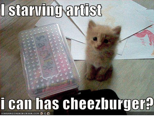 i starving artist i can has cheezburger 9028224 🔥 25 best memes about i can has cheezburger i can has,Cheezburger Memes