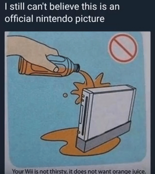orange juice: I still can't believe this is an  official nintendo picture  Your Wii is not thirsty, it does not want orange juice.