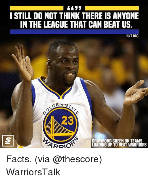 Draymond Green: I STILL DO NOT THINK THERE IS ANYONE  IN THE LEAGUE THAT CAN BEAT US  H/T BBC  23  DRAYMOND GREEN ON TEAMS  LOADING UP TO BEAT WARRIORS Facts. (via @thescore) WarriorsTalk