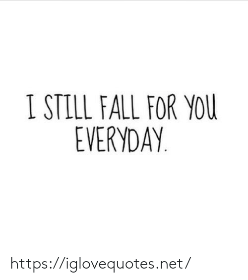 Everyday: I STILL FALL FOR YOU  EVERYDAY. https://iglovequotes.net/