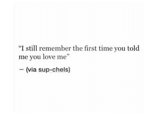 "You Love Me: ""I still remember the first time you told  me you love me""  (via sup-chels)"