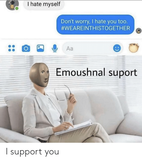 support: I support you