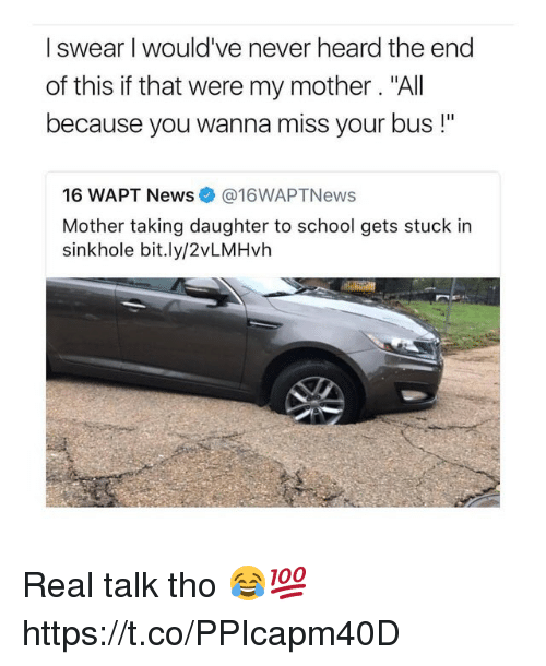 "News, School, and Never: I swear I would've never heard the end  of this if that were my mother. ""All  because you wanna miss your bus !""  16 WAPT News@16WAPTNews  Mother taking daughter to school gets stuck in  sinkhole bit.ly/2vLMHvh Real talk tho 😂💯 https://t.co/PPIcapm40D"
