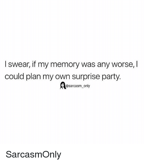 Funny, Memes, and Party: I swear, if my memory was any worse, I  could plan my own surprise party.  @sarcasm_only SarcasmOnly