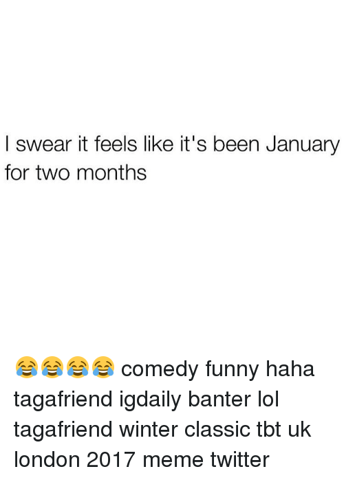 Memes Twitter: I swear it feels like it's been January  for two months 😂😂😂😂 comedy funny haha tagafriend igdaily banter lol tagafriend winter classic tbt uk london 2017 meme twitter